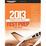 Commercial Pilot Test Prep 2013: Study & Prepare for the Commercial Airplane, Helicopter, Gyroplane, Glider, Balloon, Airship and Military Competency FAA Knowledge Exams