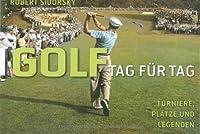 Golf. Tag fuer Tag: Turniere, Plaetze und Legenden