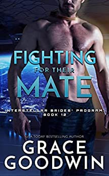 Fighting For Their Mate (Interstellar Brides® Program Book 12) by [Goodwin, Grace]