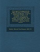 Chronique de La Regence Et Du Regne de Louis 15 (1718-1763); Ou, Journal de Barbier, Avocat Au Parlement de Paris. 1. Ed. Complete, Conforme Au Manusc