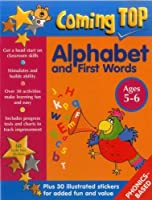 Coming Top - Alphabet and First Words, Ages 5-6: Get a Head Start on Classroom Skills - With Stickers!