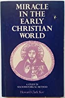 Miracle in the Early Christian World: A Study in Sociohistoric Method