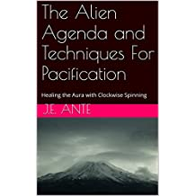 The Alien Agenda and Techniques For Pacification: Healing the Aura with Clockwise Spinning