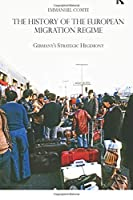 The History of the European Migration Regime (Routledge Studies in Modern European History)
