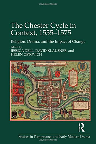 The Chester Cycle in Context, 1555–1575: Religion, Drama, and the Impact of Change (Studies in Performance and Early Modern Drama)