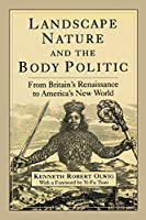 Landscape Nature and the Body Politic: From Britain's Renaissance to America's New World