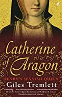 Catherine of Aragon: Henry's Spanish Queen by Giles Tremlett(2011-04-01)