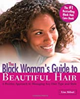 The Black Woman's Guide to Beautiful Hair: A Positive Approach to Managing Any Hair Type and Style
