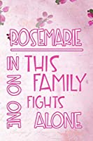 ROSEMARIE In This Family No One Fights Alone: Personalized Name Notebook/Journal Gift For Women Fighting Health Issues. Illness Survivor / Fighter Gift for the Warrior in your life | Writing Poetry, Diary, Gratitude, Daily or Dream Journal.