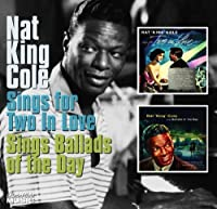 Nat King Cole Sings for Two in Love/Sings Ballads of the Day (Nat King Cole/Collector's Choice)