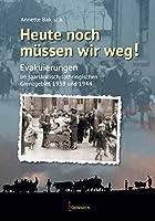 Heute noch muessen wir weg!: Evakuierungen im saarlaendisch-lothringischen Grenzgebiet 1939 und 1944