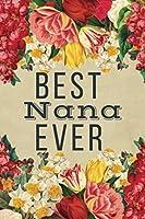Best Nana Ever: Best Nana Gifts - Lined Notebook Journal for Nana's Birthday, Christmas Present, Mothers Day, Grandmothers, Grandma, Xmas