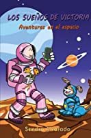 Los suenos de Victoria/ Victoria's dreams: Aventuras En El Espacio/ Adventures in Space