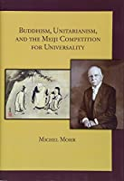 Buddhism, Unitarianism, and the Meiji Competition for Universality (Harvard East Asian Monographs)