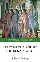 Italy in the Renaissance 1300-1550 (The Short Oxford History Of Italy)