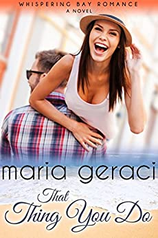 That Thing You Do (Whispering Bay Romance Book 1) by [Geraci, Maria]