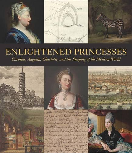 Enlightened Princesses: Caroline, Augusta, Charlotte, and the Shaping of the Modern World