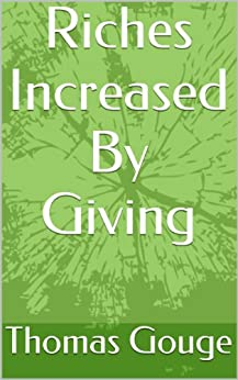 Riches Increased By Giving by [Gouge, Thomas]