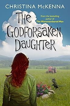 The Godforsaken Daughter by [McKenna, Christina]