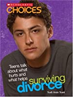Surviving Divorce: Teens Talk about What Hurts and What Helps (Scholastic Choices)