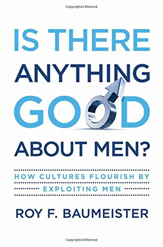 Download Is There Anything Good About Men?: How Cultures Flourish by Exploiting Men 019537410X