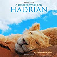 A Bedtime Story for Hadrian: Personalized Book and Bedtime Story with Sleep Affirmations for Kids (Bedtime Stories, Bedtime Stories for Kids, Personalized Children's Books, Personalized Books for Kids)