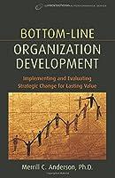 Bottom-Line Organization Development (Improving Human Performance)