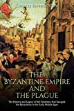 The Byzantine Empire and the Plague: The History and Legacy of the Pandemic that Ravaged the Byzantines in the Early Middle Ages (English Edition)