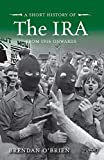 A Short History of the IRA: From 1916 Onwards (English Edition)