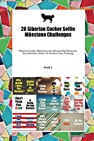 20 Siberian Cocker Selfie Milestone Challenges: Siberian Cocker Milestones for Memorable Moments, Socialization, Indoor & Outdoor Fun, Training Book 1