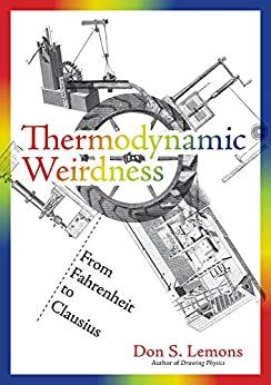 Thermodynamic Weirdness: From Fahrenheit to Clausius (The MIT Press) by [Lemons, Don S.]