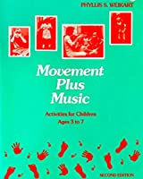 Movement Plus Music: Activities for Children, Ages 3 to 7