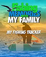 Fishing Memories With My Family: My Fishing Trip Tracker