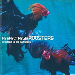 RESPECTABLE ROOSTERS~a tribute to the roosters