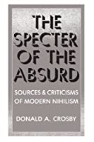 The Specter of the Absurd: Sources and Criticisms of Modern Nihilism (Suny Series in Philosophy)
