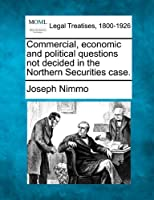 Commercial, Economic and Political Questions Not Decided in the Northern Securities Case.