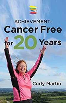 Achievement: Cancer Free For 20 Years by [Martin, Curly]