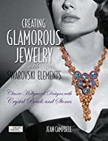 Creating Glamorous Jewelry with Swarovski Elements: Classic Hollywood Designs with Crystal Beads and Stones