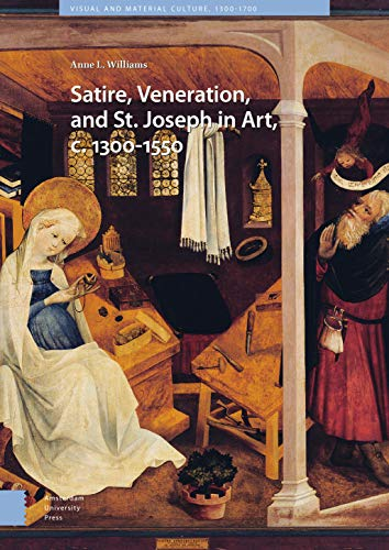 Download Satire, Veneration, and St. Joseph in Art, C. 1300-1550 (Visual and Material Culture, 1300-1700) 9462983747