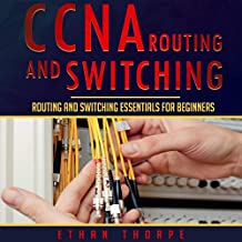 CCNA Routing and Switching: Routing and Switching Essentials for Beginners