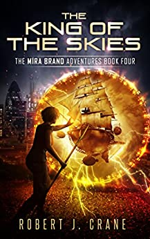 The King of the Skies (The Mira Brand Adventures Book 4) by [Crane, Robert J.]