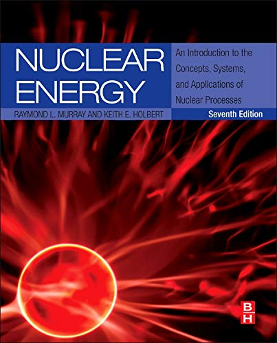 Download Nuclear Energy, Seventh Edition: An Introduction to the Concepts, Systems, and Applications of Nuclear Processes 0124166547