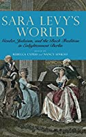 Sara Levy's World: Gender, Judaism, and the Bach Tradition in Enlightenment Berlin (Eastman Studies in Music)