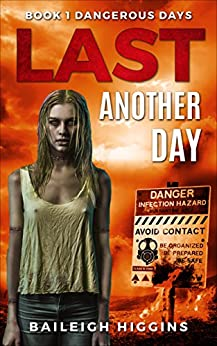 Last Another Day (Dangerous Days - A Zombie Apocalypse Survival Thriller Book 1) by [Higgins, Baileigh]