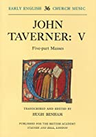 Early English Church Music: Five Part Masses (J.Taverner) Ed.H.Benham v. 36