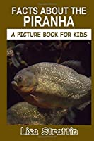 Facts About the Piranha (A Picture Book for Kids, Vol 264)