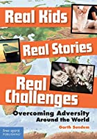 Real Kids, Real Stories, Real Challenges: Overcoming Adversity Around the World