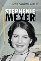 How to Analyze the Works of Stephenie Meyer (Essential Critiques)