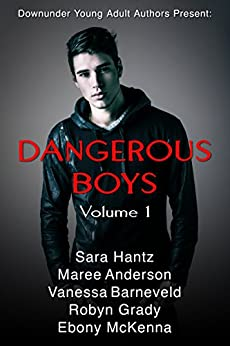 Dangerous Boys Volume 1: Down under Young Adult Authors present by [McKenna, Ebony, Anderson, Maree, Hantz, Sara, Barneveld, Vanessa, Grady, Robyn]