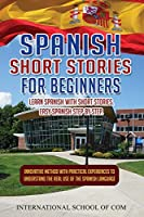 Spanish Short Stories for Beginners: Learn Spanish with Short Stories. Innovative Step By Step Quick & Easy Method with practical experiences to understand the real use of the Hispanic language